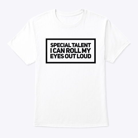 Special Talent I Can Roll My Eyes White T-Shirt Front