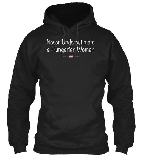 Never Underestimate A Hungarian Women  Black T-Shirt Front