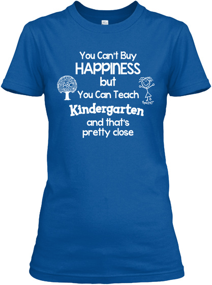 You Can't Buy Happiness But You Can Teach Kindergarten And That's Pretty Close Abc Teacher Royal T-Shirt Front