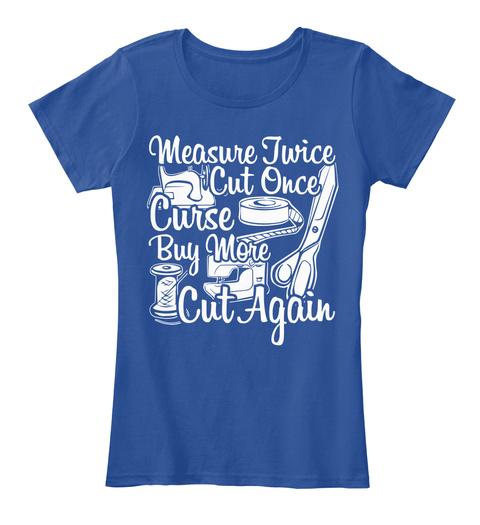 Measure Twice Cut Once Curse Buy More Cut Again Deep Royal  Women's T-Shirt Front