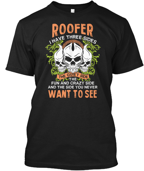 Funny Roofer Has Three Sides Shirt Black T-Shirt Front
