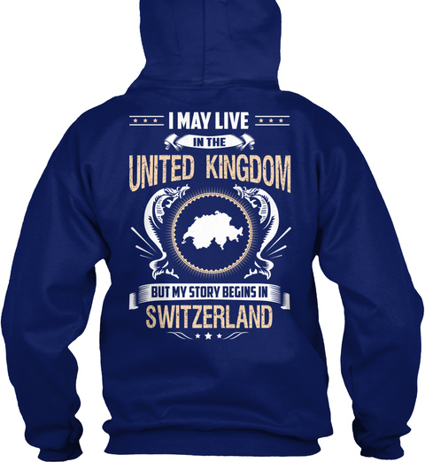 I May Live In The United Kingdom But My Story Begins In Switzerland Oxford Navy T-Shirt Back