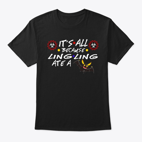It's All Because Ling Ling Ate A Bat Black T-Shirt Front