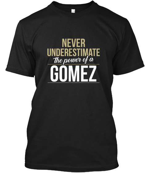 Never Underestimate The Power Of A Gomez Black T-Shirt Front