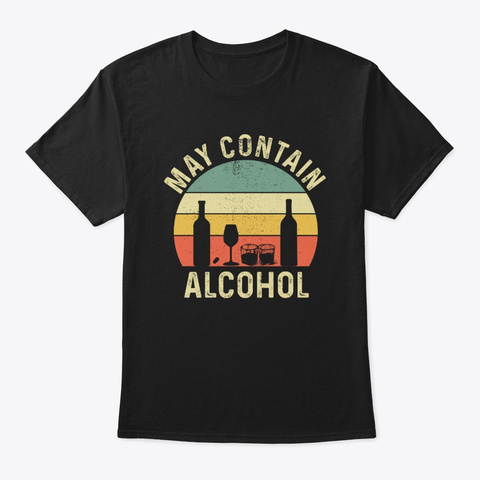 May Contain Alcohol Funny Drinking Lover Black T-Shirt Front