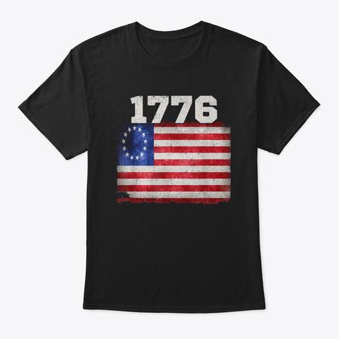 Betsy Ross 1776 Patriotic Flag American Black T-Shirt Front