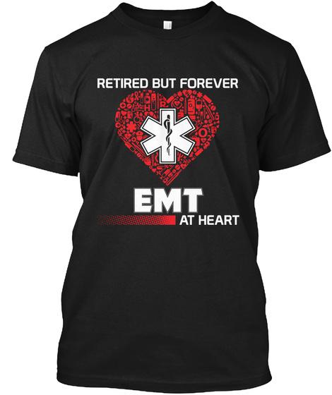 Retired But Forever Emt At Heart Black T-Shirt Front