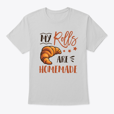 My Rolls Are Homemade Cute T Shirt Light Steel T-Shirt Front