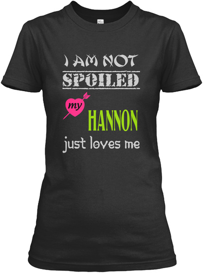 I Am Not Spoiled My Hannon Just Loves Me Black Women's T-Shirt Front