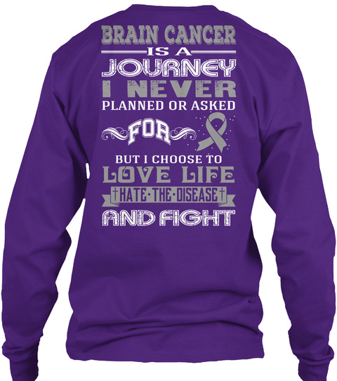 Brain Cancer Is A Journey I Never Planned Or Asked For But I Choose To Love Life Hate The Disease And Fight Purple T-Shirt Back