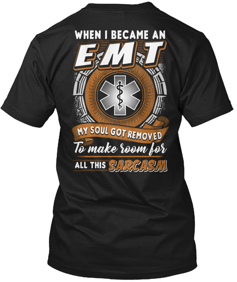 When I Became An Emt My Soul Got Removed To Make Room For All This Orgasm Black T-Shirt Back