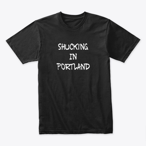 Shucking In Portland Dark Black T-Shirt Front