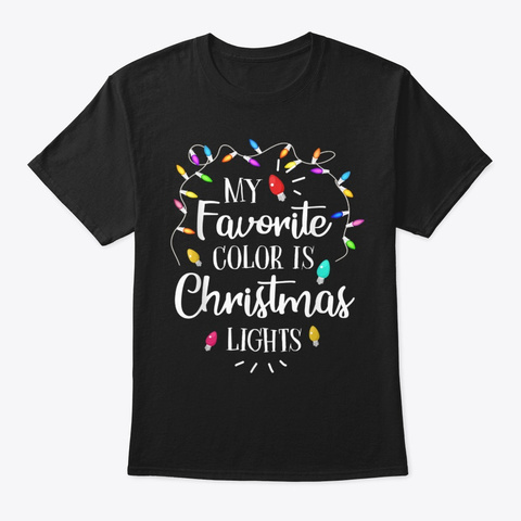 My Favorite Color Is Christmas Lights Fu Black T-Shirt Front