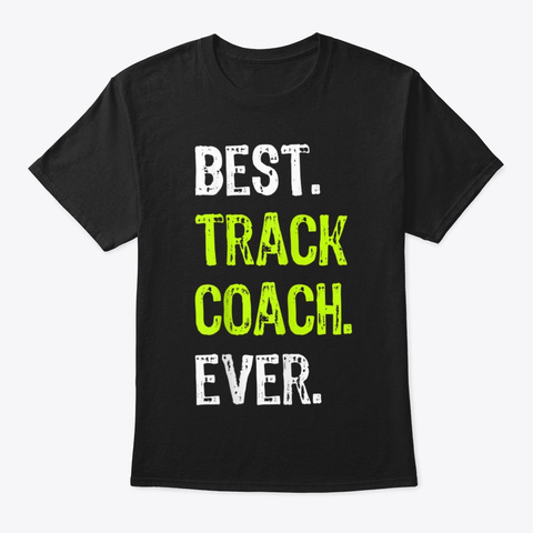 Best Track Coach Ever Funny Gift T Shirt Black T-Shirt Front