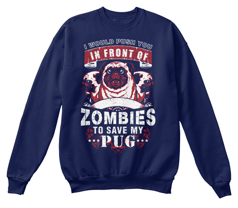 I Would Push You In Front Of Zombies To Save My Pug Navy  T-Shirt Front