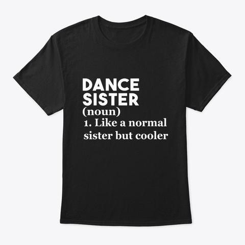 Dance Sister Definition T Shirt Funny Black T-Shirt Front