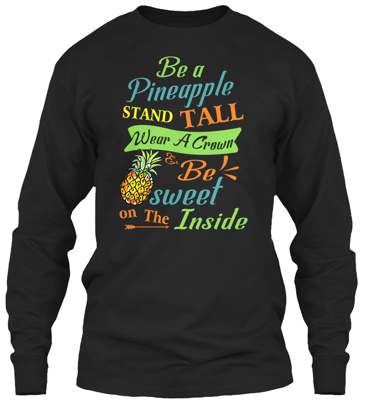f00631bb Be A Pineapple Funny Quote Gildan Long Sleeve Tee T-Shirt | eBay