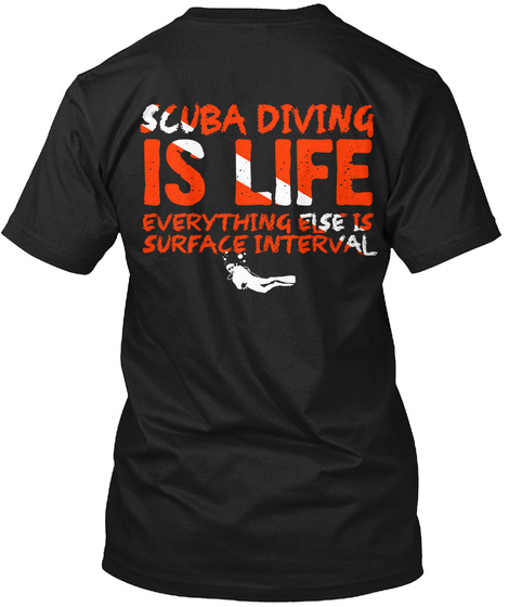 Scuba Diving Is Life Everything Else Is Surface Interval Black T-Shirt Back