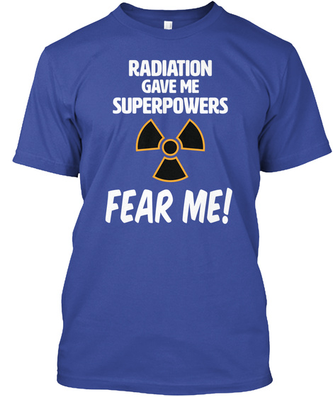 Radiation Gives Me Superpowers Fear Me! Deep Royal T-Shirt Front