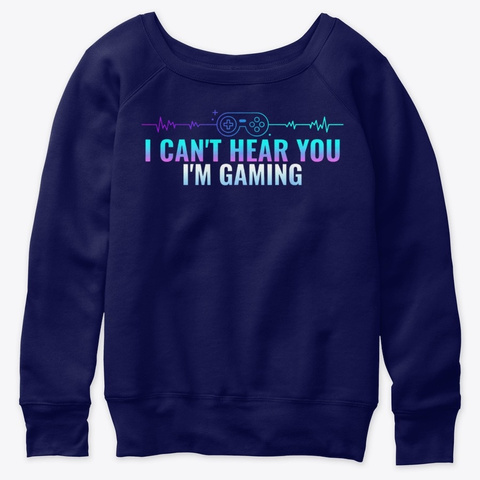 Gamer Awesome Gaming Gift I Cant Hear Navy  T-Shirt Front