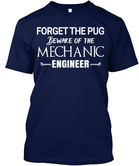 6403d4286 from Funny Humor T- Shirts. Mechanic Engineer Forget The Pug T Shirt Navy T- Shirt Front