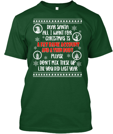 Dear Santa All I Want For Christmas Is A Fat Bank Account And A Thin Body Please Don't Mix These Up Like You Did Last... Deep Forest T-Shirt Front