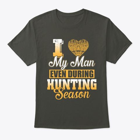I Love My Man Even During Hunting Season Smoke Gray T-Shirt Front