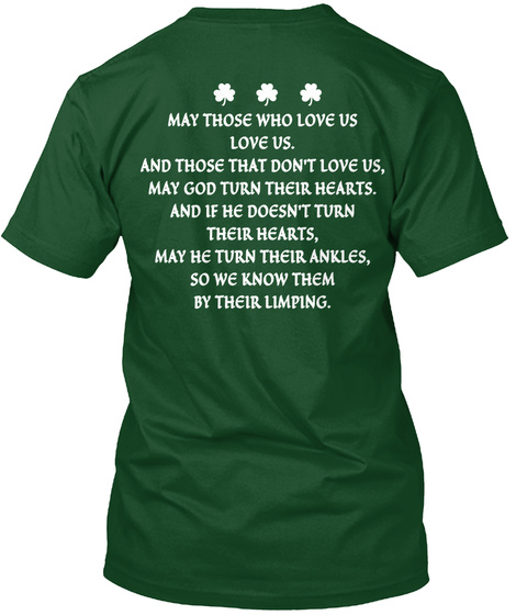 Saint Patrick's Day May Those Who Love Us Love Us,And Those That Don't Love Us ,May God Turn Their Hearts And If He... Deep Forest T-Shirt Back