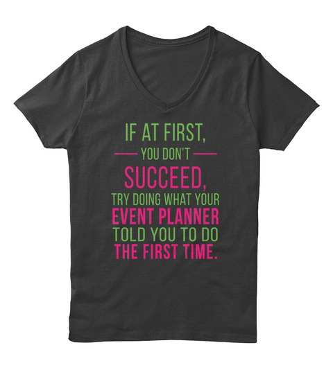 If At First You Don't Succeed. Try Doing What Your Event Planner Told You To Do The First Time Black T-Shirt Front