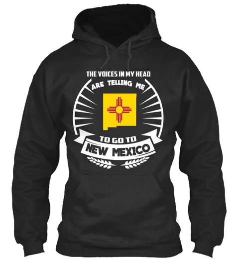 The Voices In My Head Are Telling Me To Go To New Mexico Jet Black T-Shirt Front