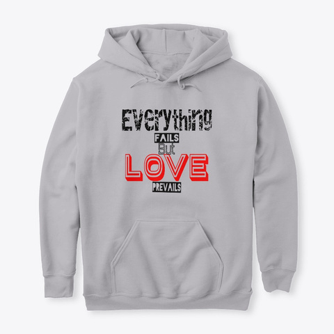 Everything Fails But Not Love  Sport Grey T-Shirt Front