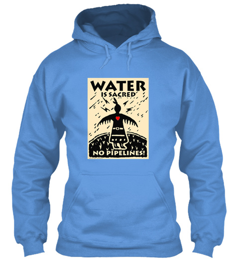 Water Is Sacred No Pipelines! Carolina Blue Sweater Front