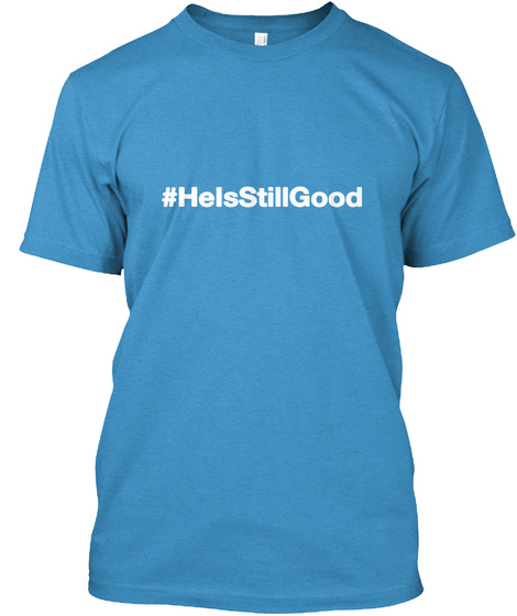 #Heisstillgood Heathered Bright Turquoise  T-Shirt Front