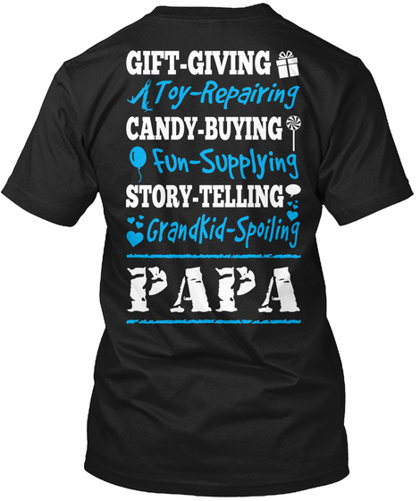 Proud Papa Gift Giving A Toy Repairing Candy Buying Fun Supplying Story Telling Grandkid Spoiling Papa Black T-Shirt Back