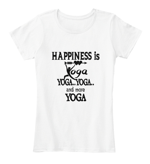 Happiness Is Yoga..Yoga.. And More  Yoga White T-Shirt Front