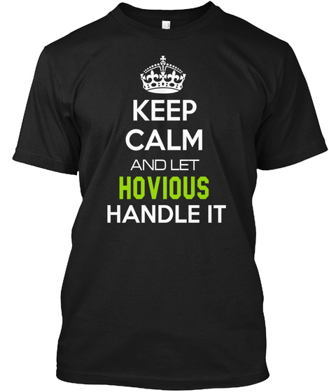 Keep Calm And Let Hovious Handle It Black T-Shirt Front