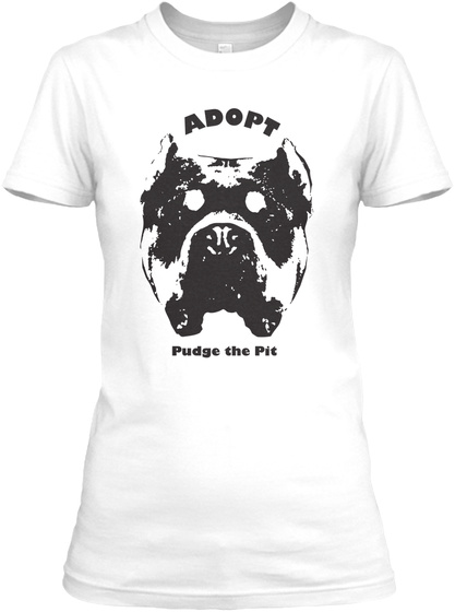 Adopt Pudge The Pit White T-Shirt Front