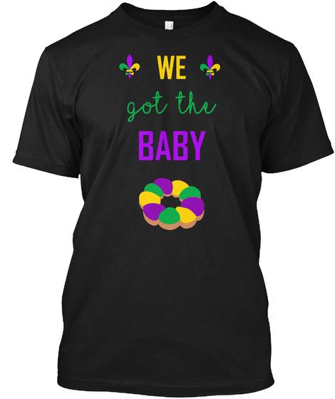 We Got The Baby Mardi Gras Pregnancy Tee Black T-Shirt Front