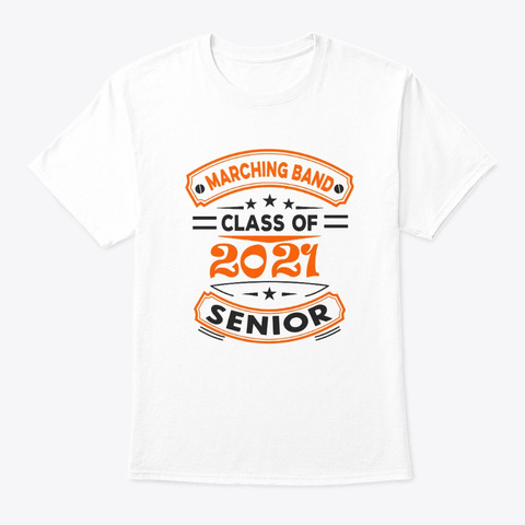 [Class Of 2021] Marching Band   Orange White T-Shirt Front