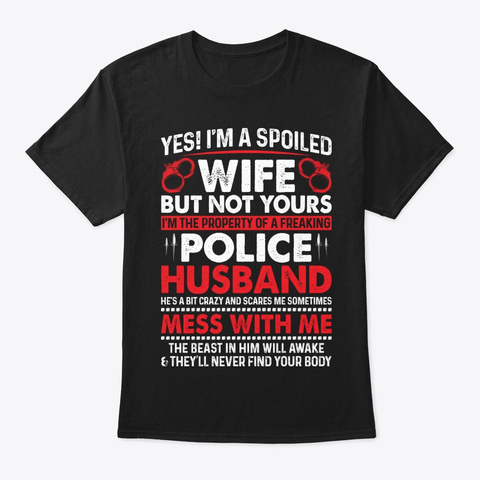 Yes! I'm A Spoiled Wife   Police T Shirt Black T-Shirt Front