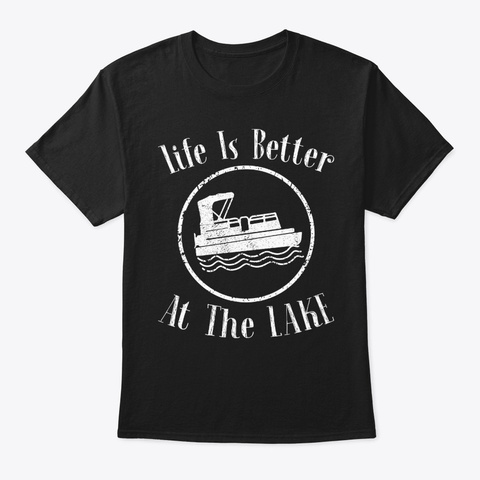 Life Is Better At The Lake Pontoon Boat Black T-Shirt Front