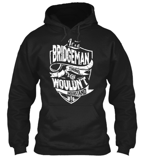 It's A Bridgeman Thing You Wouldn't Understand Black T-Shirt Front