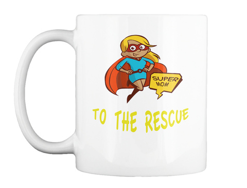 Super Mom To The Rescue White Mug Front