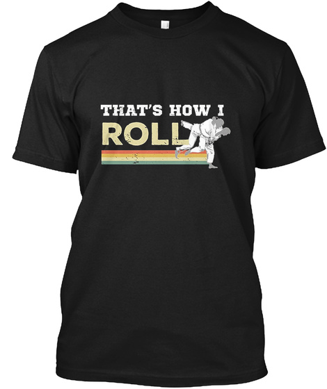 Cool Jiu Jitsu That's How I Roll Black T-Shirt Front