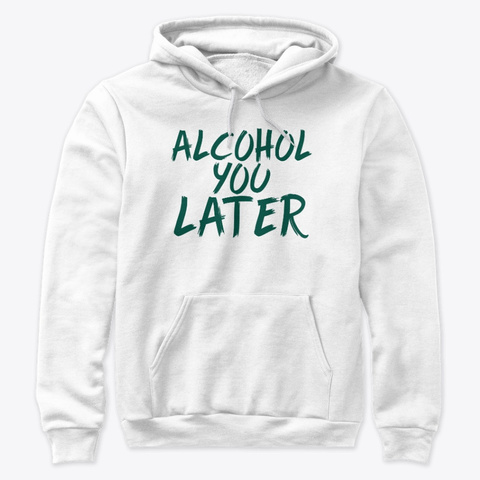 Funny Alcohol Shirts And More White T-Shirt Front