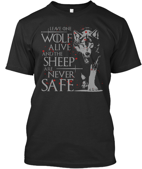 Leave One Wolf Alive And The Sheep Are Never Safe Black T-Shirt Front