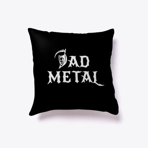 Dad Metal Pillow Black T-Shirt Front