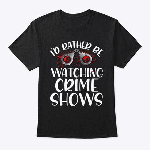 Funny Crime Show Lover Shows True Crime Black T-Shirt Front