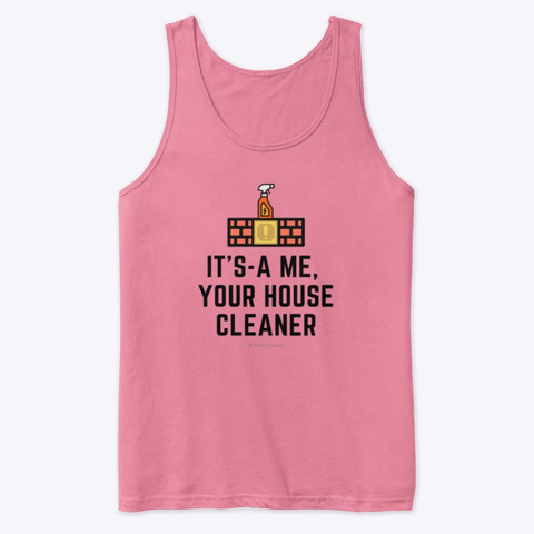 It's A Me, Your House Cleaner Neon Pink T-Shirt Front