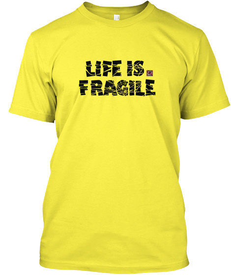 """""""Life Is Fragile"""" Blk Yellow T-Shirt Front"""